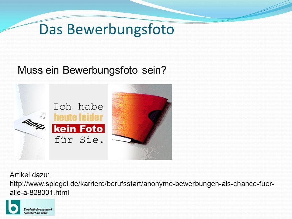 Das Bewerbungsfoto Muss ein Bewerbungsfoto sein? Artikel dazu: http://www.spiegel.de/karriere/berufsstart/anonyme-bewerbungen-als-chance-fuer- alle-a-