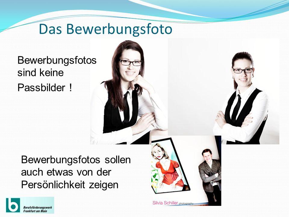 Das Bewerbungsfoto Dabei kann das Bewerbungsfoto durchaus kreativer sein als ein Passbild.