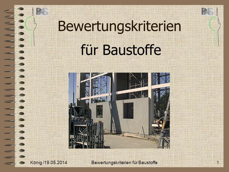 physikalisch bauphysikalisch bauchemisch technisch König /19.05.20142Bewertungskriterien für Baustoffe