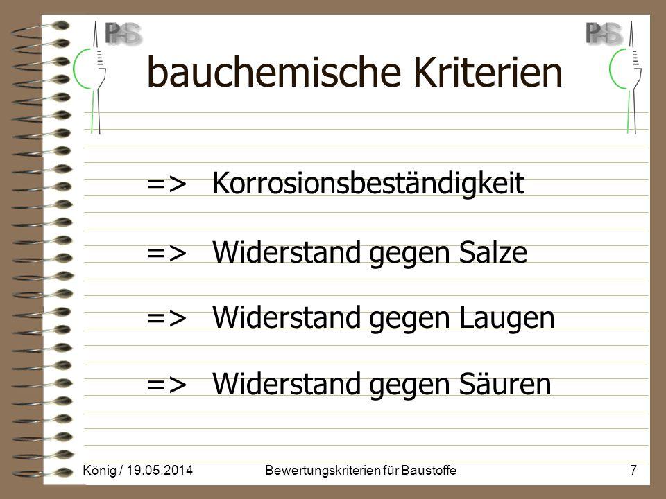 bauchemische Kriterien => Korrosionsbeständigkeit => Widerstand gegen Salze => Widerstand gegen Laugen => Widerstand gegen Säuren König / 19.05.20147Bewertungskriterien für Baustoffe
