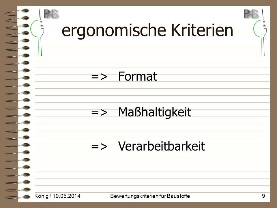 ergonomische Kriterien => Format => Maßhaltigkeit => Verarbeitbarkeit König / 19.05.20149Bewertungskriterien für Baustoffe