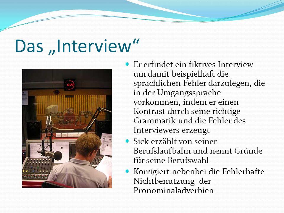 Das Interview Er erfindet ein fiktives Interview um damit beispielhaft die sprachlichen Fehler darzulegen, die in der Umgangssprache vorkommen, indem