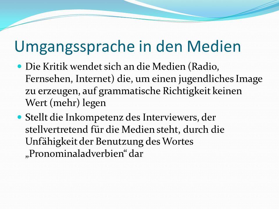 Umgangssprache in den Medien Die Kritik wendet sich an die Medien (Radio, Fernsehen, Internet) die, um einen jugendliches Image zu erzeugen, auf gramm