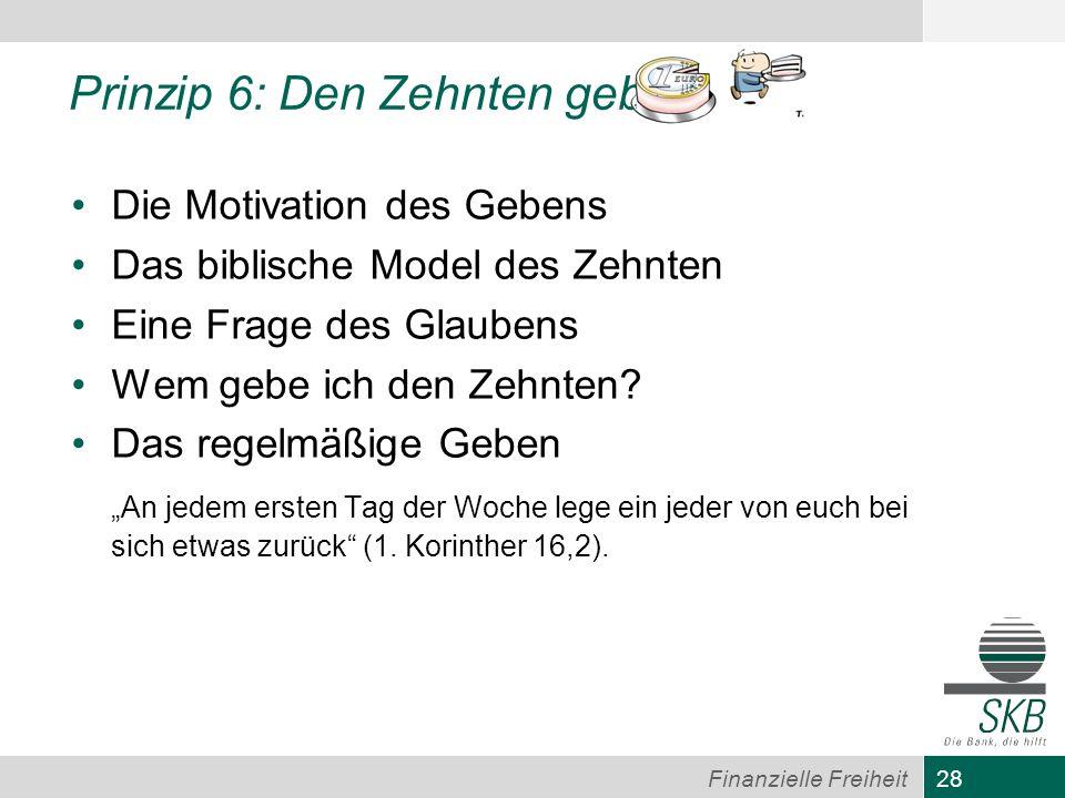 28 Finanzielle Freiheit Prinzip 6: Den Zehnten geben Die Motivation des Gebens Das biblische Model des Zehnten Eine Frage des Glaubens Wem gebe ich de