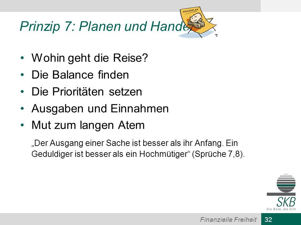 32 Finanzielle Freiheit Prinzip 7: Planen und Handeln Wohin geht die Reise? Die Balance finden Die Prioritäten setzen Ausgaben und Einnahmen Mut zum l