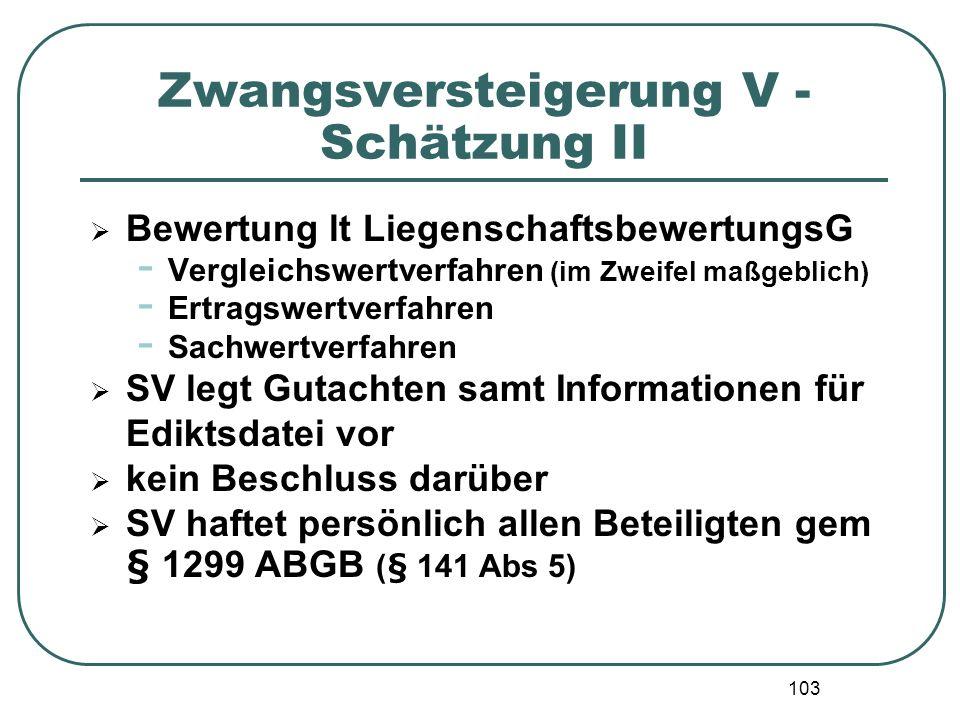 103 Zwangsversteigerung V - Schätzung II Bewertung lt LiegenschaftsbewertungsG - Vergleichswertverfahren (im Zweifel maßgeblich) - Ertragswertverfahre