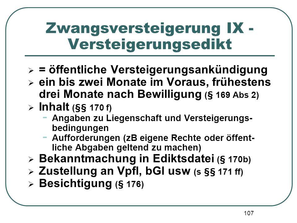 107 Zwangsversteigerung IX - Versteigerungsedikt = öffentliche Versteigerungsankündigung ein bis zwei Monate im Voraus, frühestens drei Monate nach Be