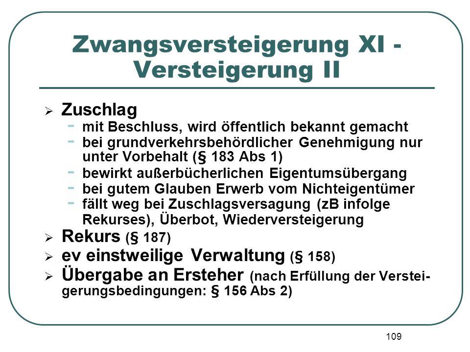 109 Zwangsversteigerung XI - Versteigerung II Zuschlag - mit Beschluss, wird öffentlich bekannt gemacht - bei grundverkehrsbehördlicher Genehmigung nu