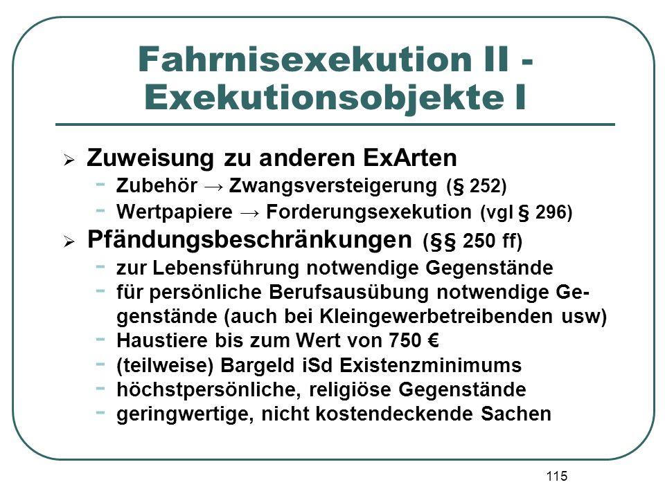 115 Fahrnisexekution II - Exekutionsobjekte I Zuweisung zu anderen ExArten - Zubehör Zwangsversteigerung (§ 252) - Wertpapiere Forderungsexekution (vg