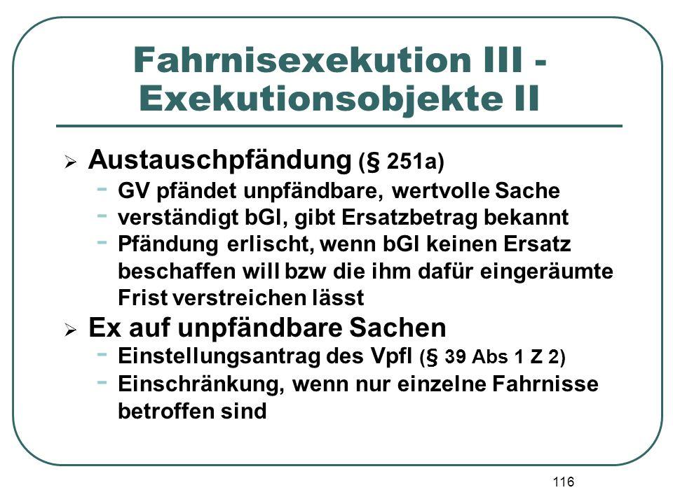116 Fahrnisexekution III - Exekutionsobjekte II Austauschpfändung (§ 251a) - GV pfändet unpfändbare, wertvolle Sache - verständigt bGl, gibt Ersatzbet