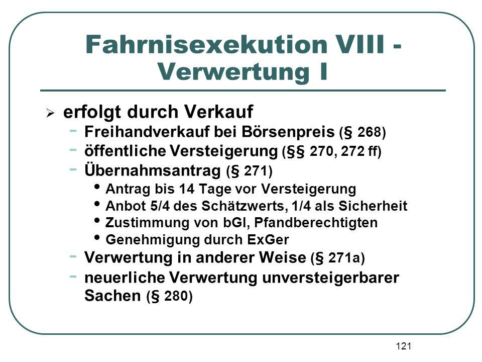 121 Fahrnisexekution VIII - Verwertung I erfolgt durch Verkauf - Freihandverkauf bei Börsenpreis (§ 268) - öffentliche Versteigerung (§§ 270, 272 ff)