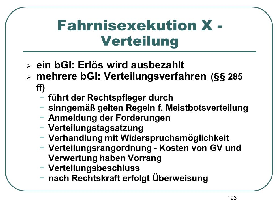 123 Fahrnisexekution X - Verteilung ein bGl: Erlös wird ausbezahlt mehrere bGl: Verteilungsverfahren (§§ 285 ff) - führt der Rechtspfleger durch - sin