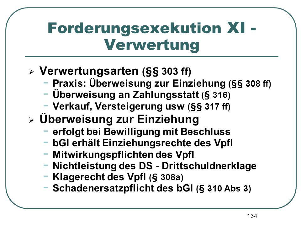 134 Forderungsexekution XI - Verwertung Verwertungsarten (§§ 303 ff) - Praxis: Überweisung zur Einziehung (§§ 308 ff) - Überweisung an Zahlungsstatt (