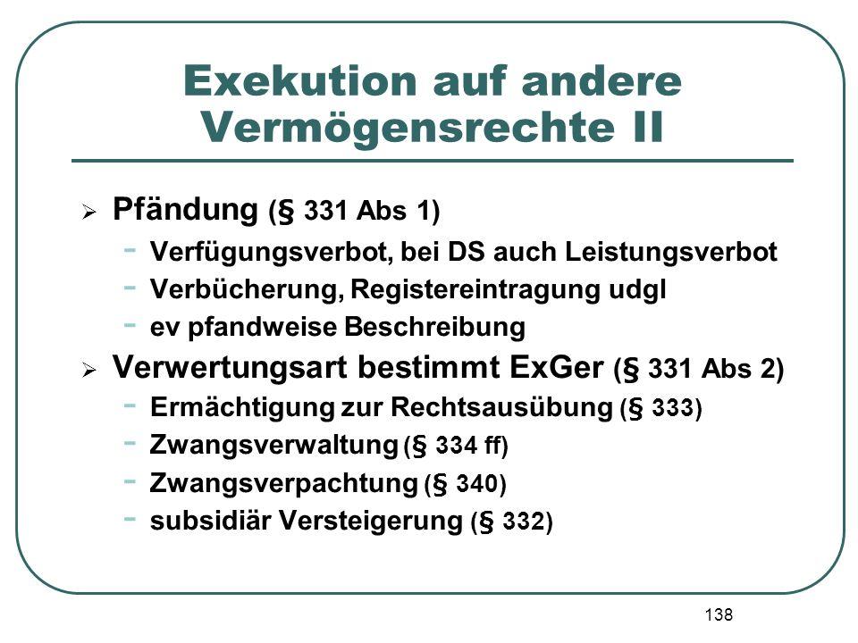 138 Exekution auf andere Vermögensrechte II Pfändung (§ 331 Abs 1) - Verfügungsverbot, bei DS auch Leistungsverbot - Verbücherung, Registereintragung
