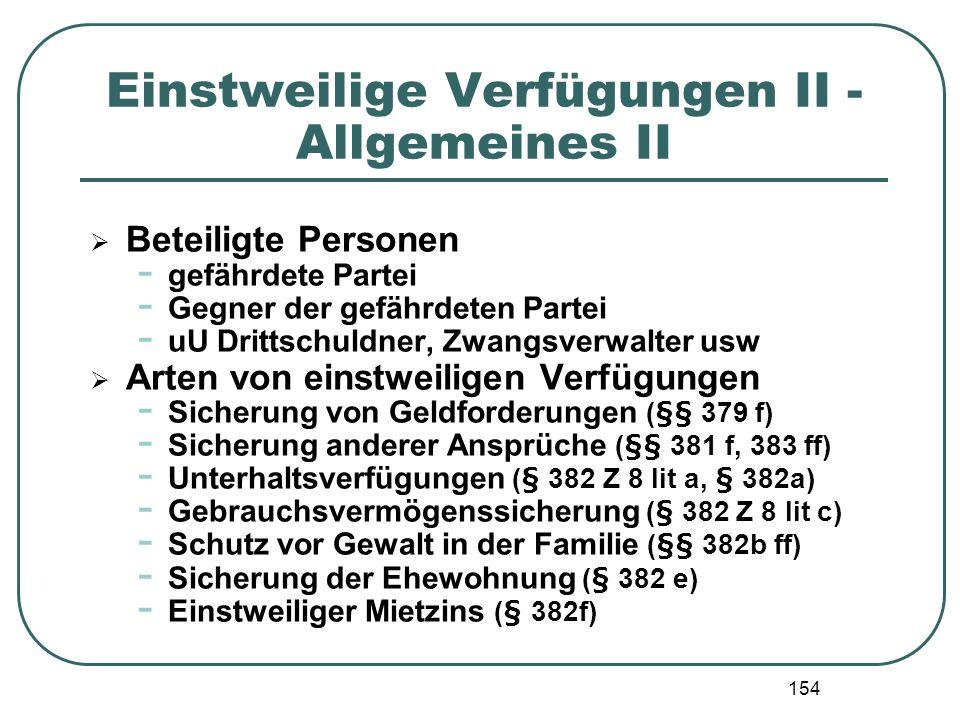 154 Einstweilige Verfügungen II - Allgemeines II Beteiligte Personen - gefährdete Partei - Gegner der gefährdeten Partei - uU Drittschuldner, Zwangsve