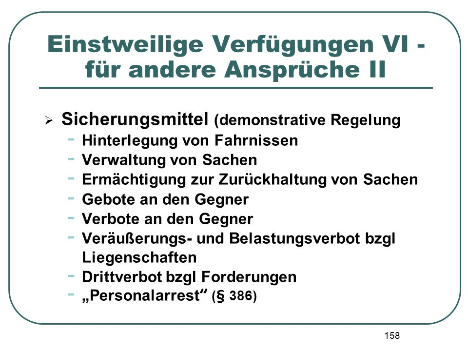 158 Einstweilige Verfügungen VI - für andere Ansprüche II Sicherungsmittel (demonstrative Regelung - Hinterlegung von Fahrnissen - Verwaltung von Sach