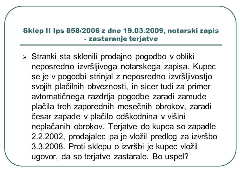 Sklep II Ips 858/2006 z dne 19.03.2009, notarski zapis - zastaranje terjatve Stranki sta sklenili prodajno pogodbo v obliki neposredno izvršljivega no