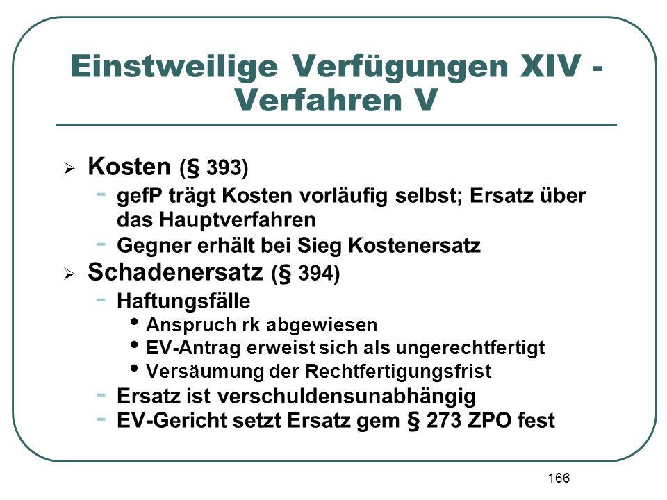 166 Einstweilige Verfügungen XIV - Verfahren V Kosten (§ 393) - gefP trägt Kosten vorläufig selbst; Ersatz über das Hauptverfahren - Gegner erhält bei