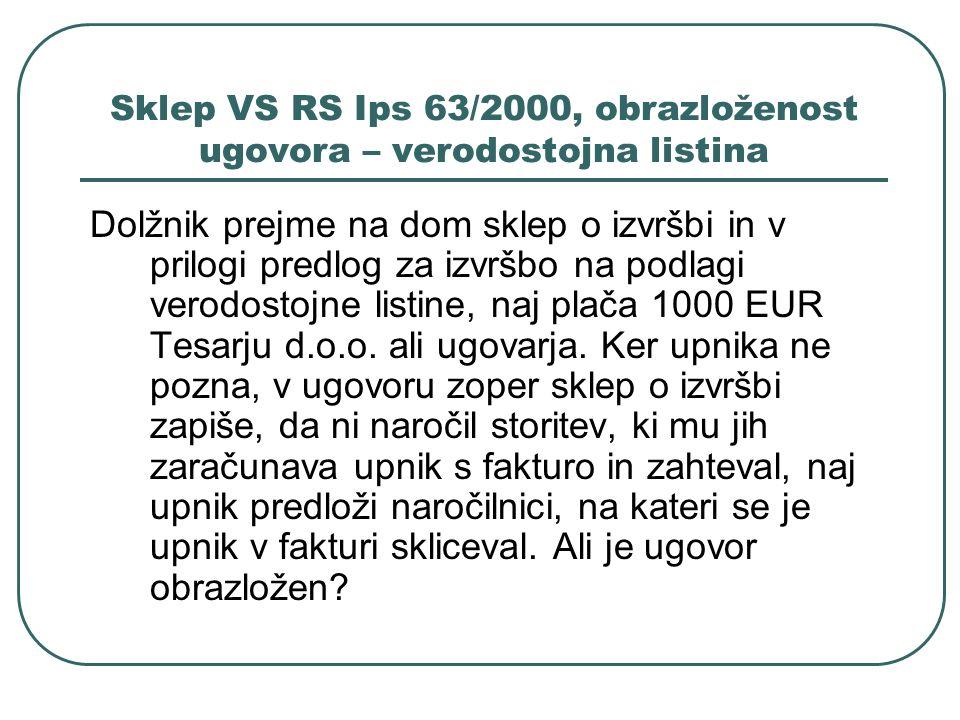 Sklep VS RS Ips 63/2000, obrazloženost ugovora – verodostojna listina Dolžnik prejme na dom sklep o izvršbi in v prilogi predlog za izvršbo na podlagi