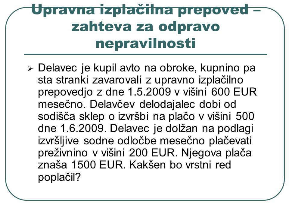 Upravna izplačilna prepoved – zahteva za odpravo nepravilnosti Delavec je kupil avto na obroke, kupnino pa sta stranki zavarovali z upravno izplačilno