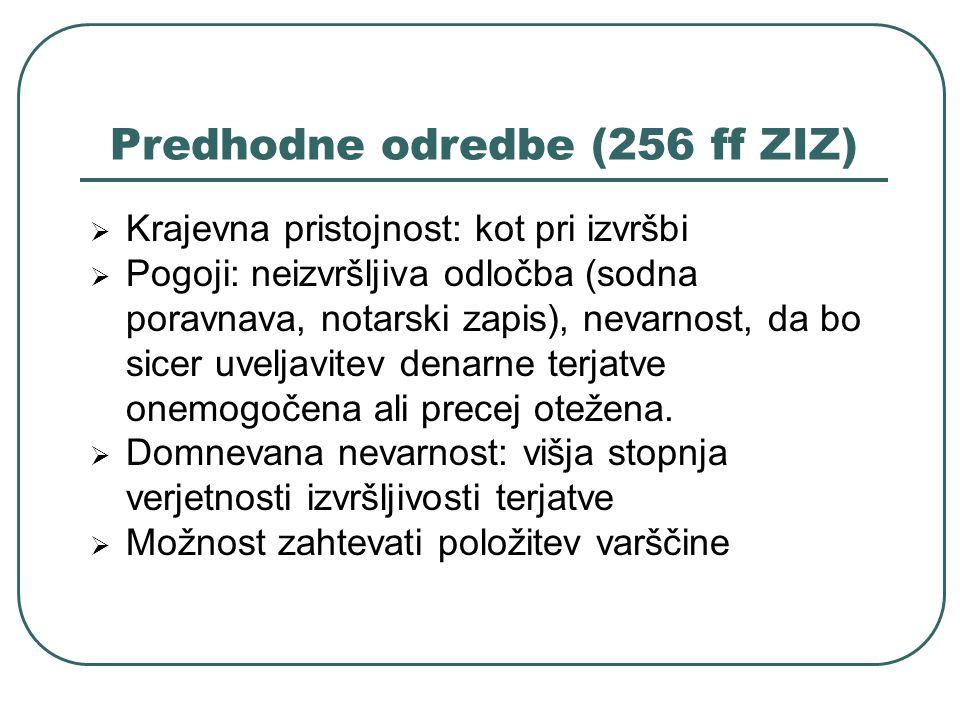 Predhodne odredbe (256 ff ZIZ) Krajevna pristojnost: kot pri izvršbi Pogoji: neizvršljiva odločba (sodna poravnava, notarski zapis), nevarnost, da bo