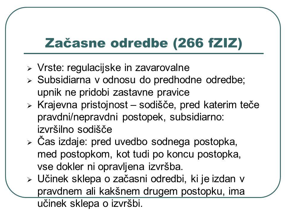Začasne odredbe (266 fZIZ) Vrste: regulacijske in zavarovalne Subsidiarna v odnosu do predhodne odredbe; upnik ne pridobi zastavne pravice Krajevna pr