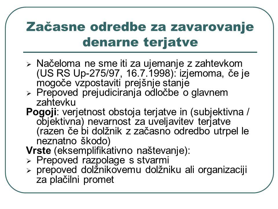 Začasne odredbe za zavarovanje denarne terjatve Načeloma ne sme iti za ujemanje z zahtevkom (US RS Up-275/97, 16.7.1998): izjemoma, če je mogoče vzpos