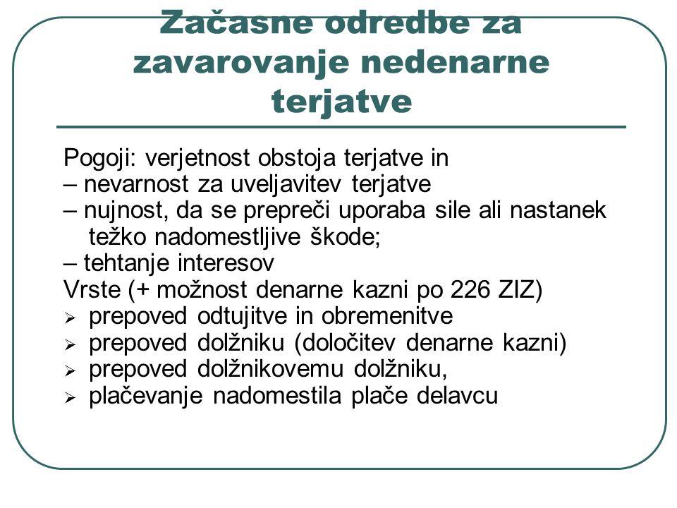 Začasne odredbe za zavarovanje nedenarne terjatve Pogoji: verjetnost obstoja terjatve in – nevarnost za uveljavitev terjatve – nujnost, da se prepreči