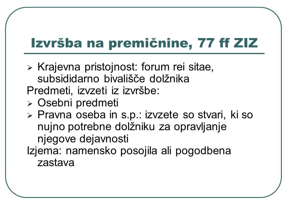 Izvršba na premičnine, 77 ff ZIZ Krajevna pristojnost: forum rei sitae, subsididarno bivališče dolžnika Predmeti, izvzeti iz izvršbe: Osebni predmeti