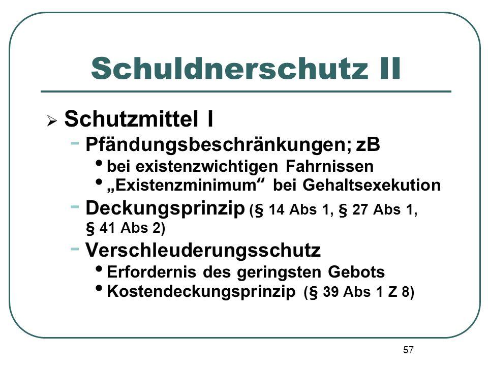 57 Schuldnerschutz II Schutzmittel I - Pfändungsbeschränkungen; zB bei existenzwichtigen Fahrnissen Existenzminimum bei Gehaltsexekution - Deckungspri