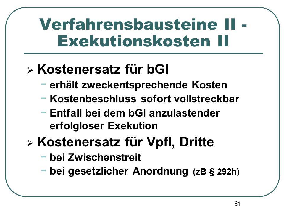 61 Verfahrensbausteine II - Exekutionskosten II Kostenersatz für bGl - erhält zweckentsprechende Kosten - Kostenbeschluss sofort vollstreckbar - Entfa