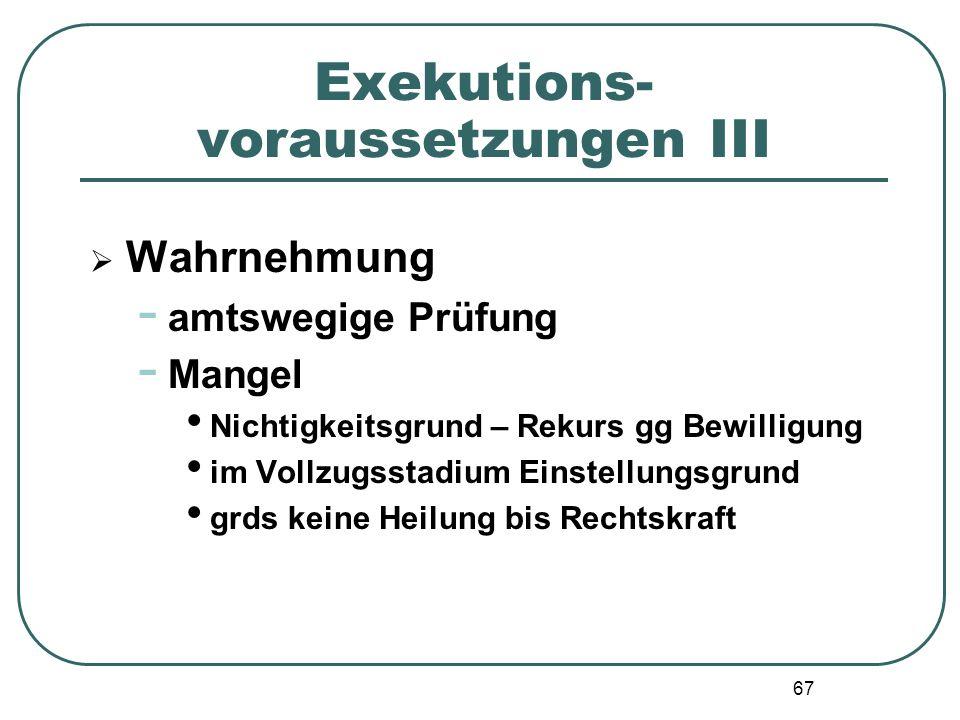 67 Exekutions- voraussetzungen III Wahrnehmung - amtswegige Prüfung - Mangel Nichtigkeitsgrund – Rekurs gg Bewilligung im Vollzugsstadium Einstellungs
