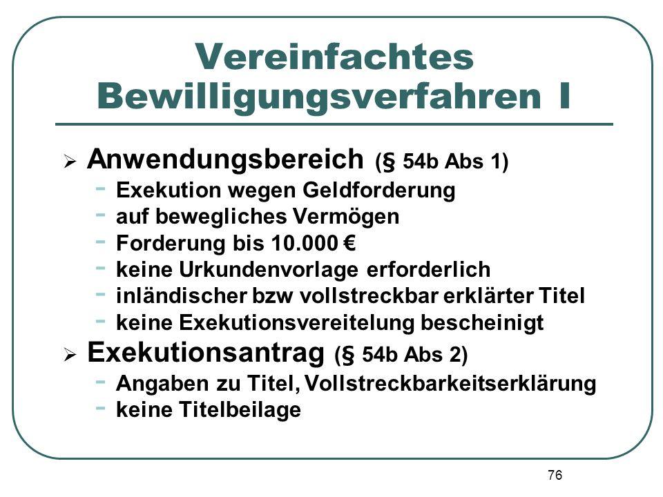 76 Vereinfachtes Bewilligungsverfahren I Anwendungsbereich (§ 54b Abs 1) - Exekution wegen Geldforderung - auf bewegliches Vermögen - Forderung bis 10