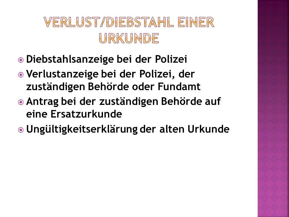 Diebstahlsanzeige bei der Polizei Verlustanzeige bei der Polizei, der zuständigen Behörde oder Fundamt Antrag bei der zuständigen Behörde auf eine Ers