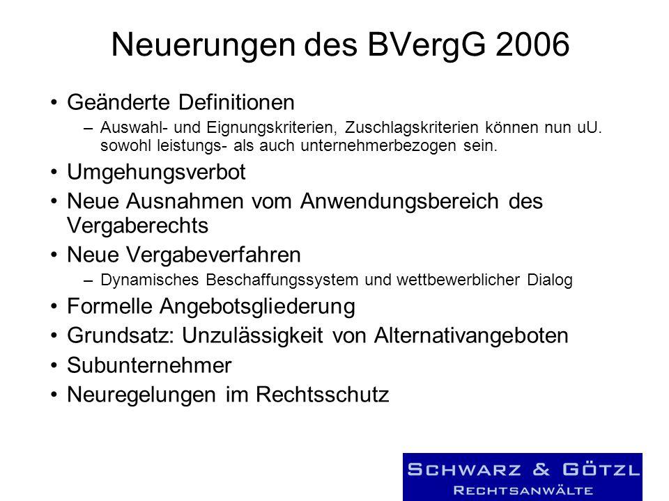 Neuerungen des BVergG 2006 Geänderte Definitionen –Auswahl- und Eignungskriterien, Zuschlagskriterien können nun uU. sowohl leistungs- als auch untern