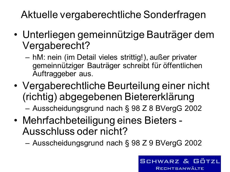 Aktuelle vergaberechtliche Sonderfragen Unterliegen gemeinnützige Bauträger dem Vergaberecht? –hM: nein (im Detail vieles strittig!), außer privater g