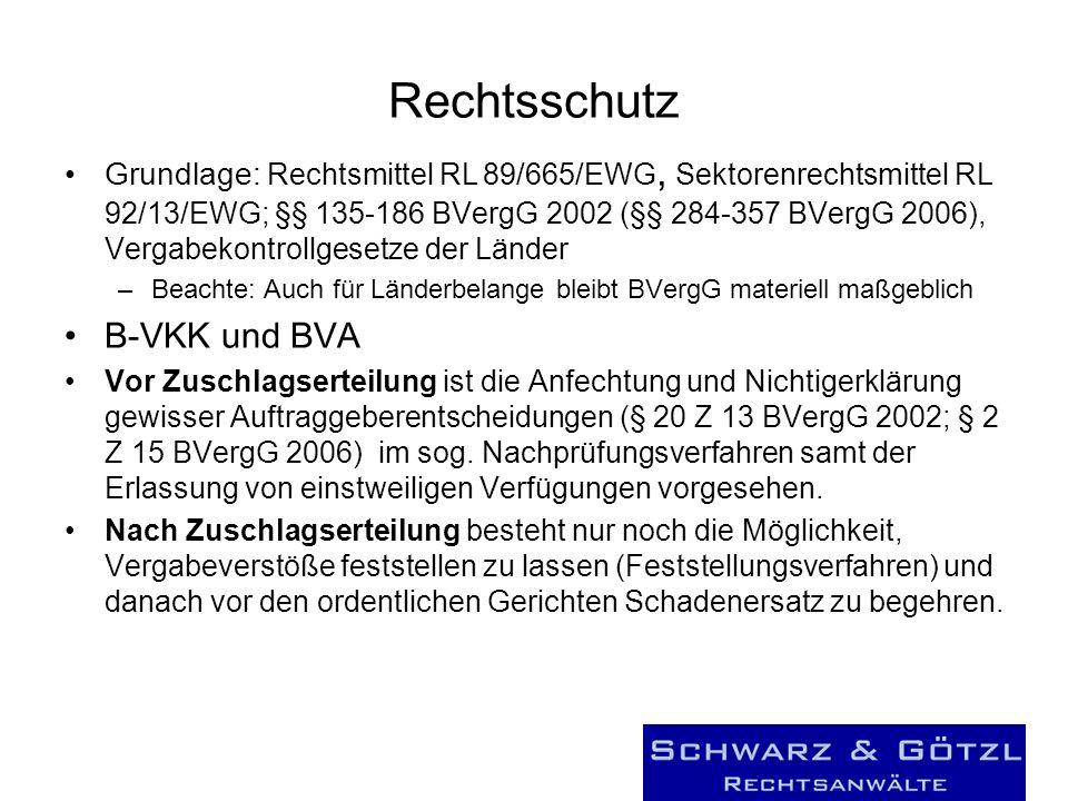 Rechtsschutz Grundlage: Rechtsmittel RL 89/665/EWG, Sektorenrechtsmittel RL 92/13/EWG; §§ 135-186 BVergG 2002 (§§ 284-357 BVergG 2006), Vergabekontrol