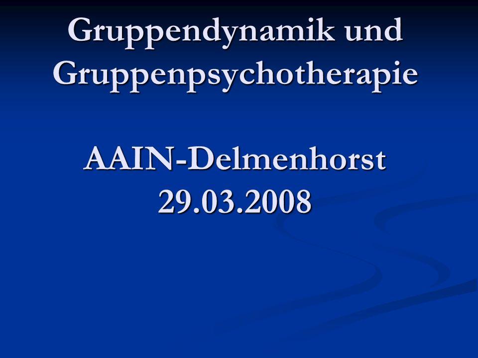 Gruppendynamik und Gruppenpsychotherapie AAIN-Delmenhorst 29.03.2008