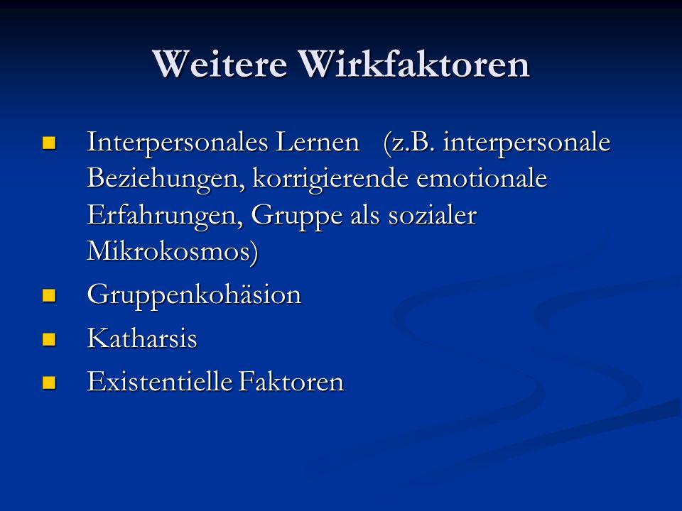 Weitere Wirkfaktoren Interpersonales Lernen (z.B.