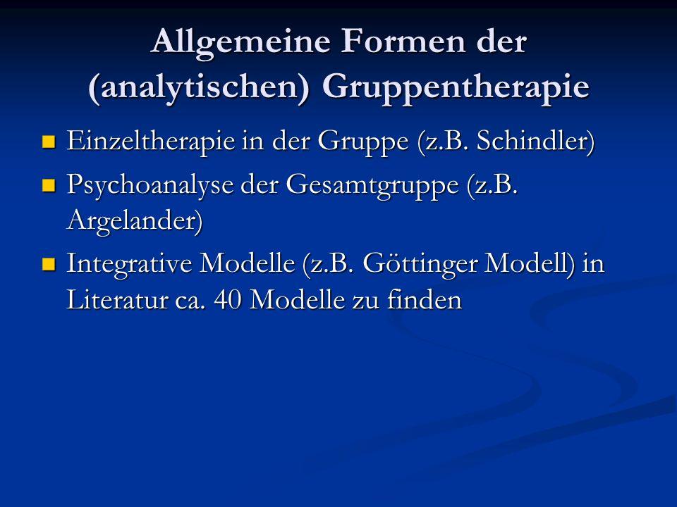 Allgemeine Formen der (analytischen) Gruppentherapie Einzeltherapie in der Gruppe (z.B.