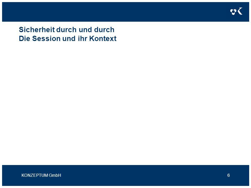 Sicherheit durch und durch Die Session und ihr Kontext KONZEPTUM GmbH6