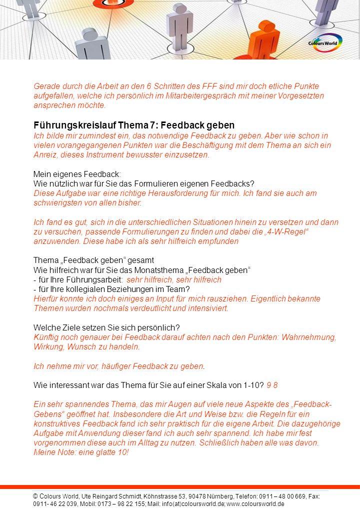 © C olours World, Ute Reingard Schmidt, Köhnstrasse 53, 90478 Nürnberg, Telefon: 0911 – 48 00 669, Fax: 0911- 46 22 039, Mobil: 0173 – 98 22 155; Mail: info(at)coloursworld.de; www.coloursworld.de Gerade durch die Arbeit an den 6 Schritten des FFF sind mir doch etliche Punkte aufgefallen, welche ich persönlich im Mitarbeitergespräch mit meiner Vorgesetzten ansprechen möchte.