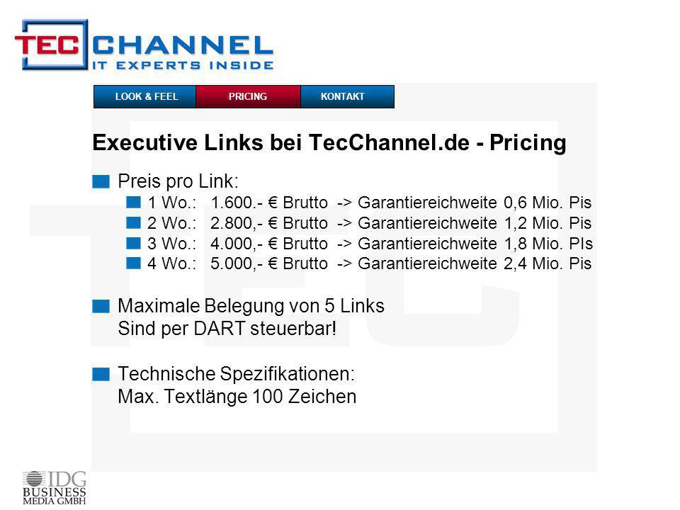 Executive Links bei TecChannel.de - Pricing Preis pro Link: 1 Wo.: 1.600.- Brutto -> Garantiereichweite 0,6 Mio.