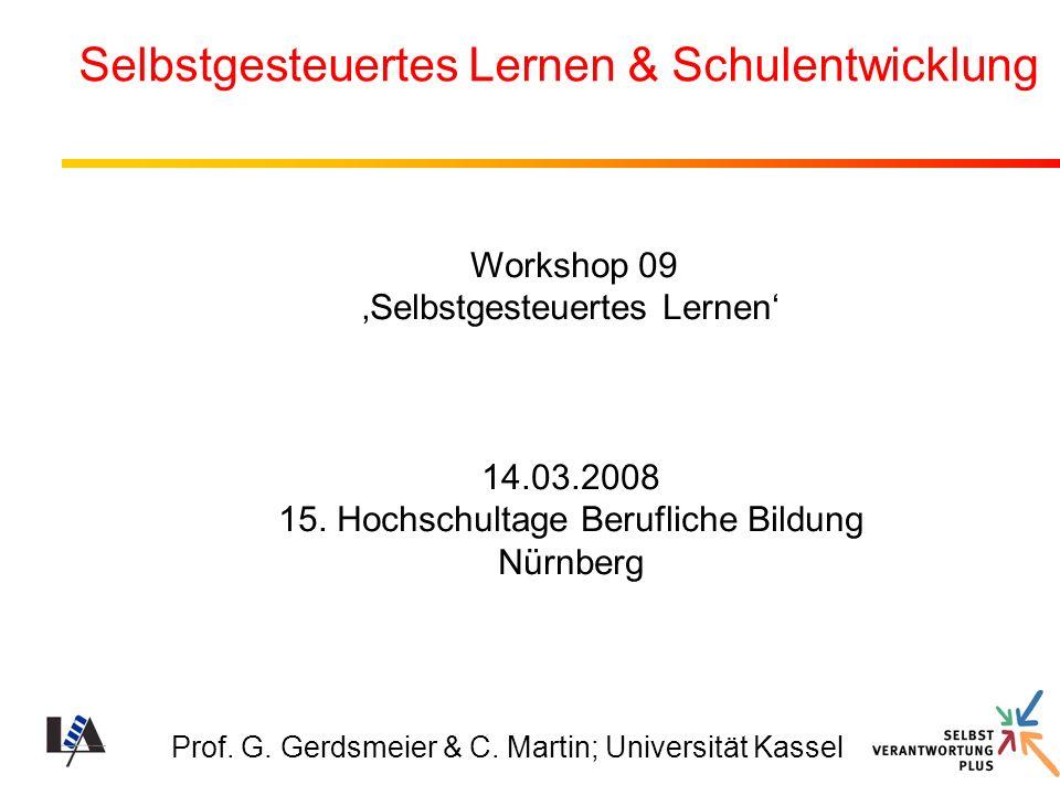 Prof. G. Gerdsmeier & C. Martin; Universität Kassel Selbstgesteuertes Lernen & Schulentwicklung Workshop 09 Selbstgesteuertes Lernen 14.03.2008 15. Ho