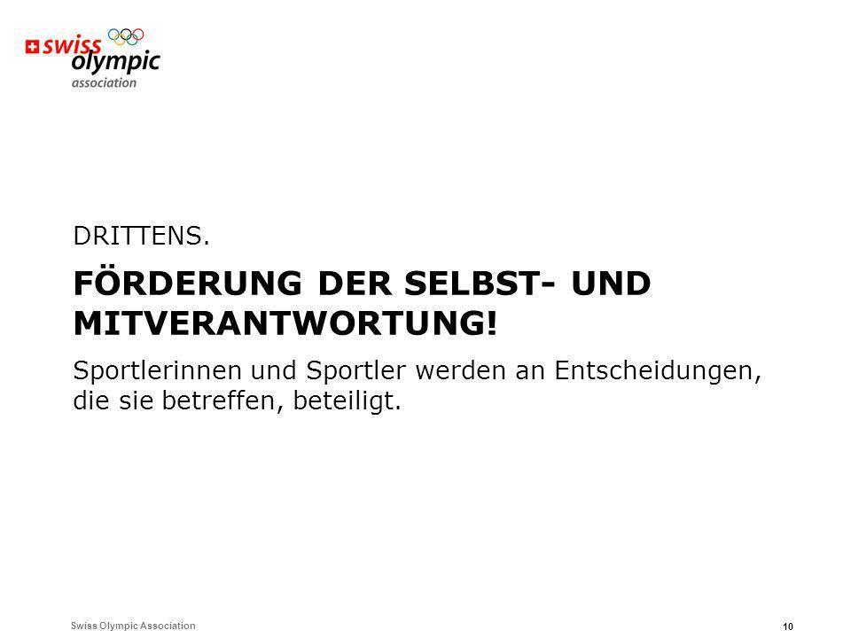 Swiss Olympic Association 10 DRITTENS. FÖRDERUNG DER SELBST- UND MITVERANTWORTUNG! Sportlerinnen und Sportler werden an Entscheidungen, die sie betref