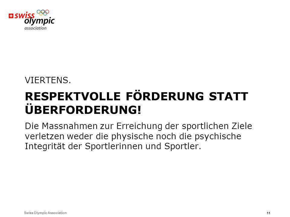 Swiss Olympic Association 11 VIERTENS. RESPEKTVOLLE FÖRDERUNG STATT ÜBERFORDERUNG! Die Massnahmen zur Erreichung der sportlichen Ziele verletzen weder