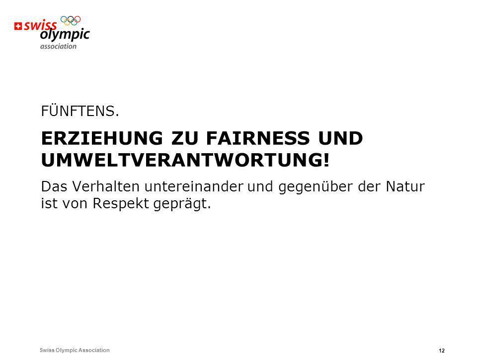 Swiss Olympic Association 12 FÜNFTENS. ERZIEHUNG ZU FAIRNESS UND UMWELTVERANTWORTUNG! Das Verhalten untereinander und gegenüber der Natur ist von Resp