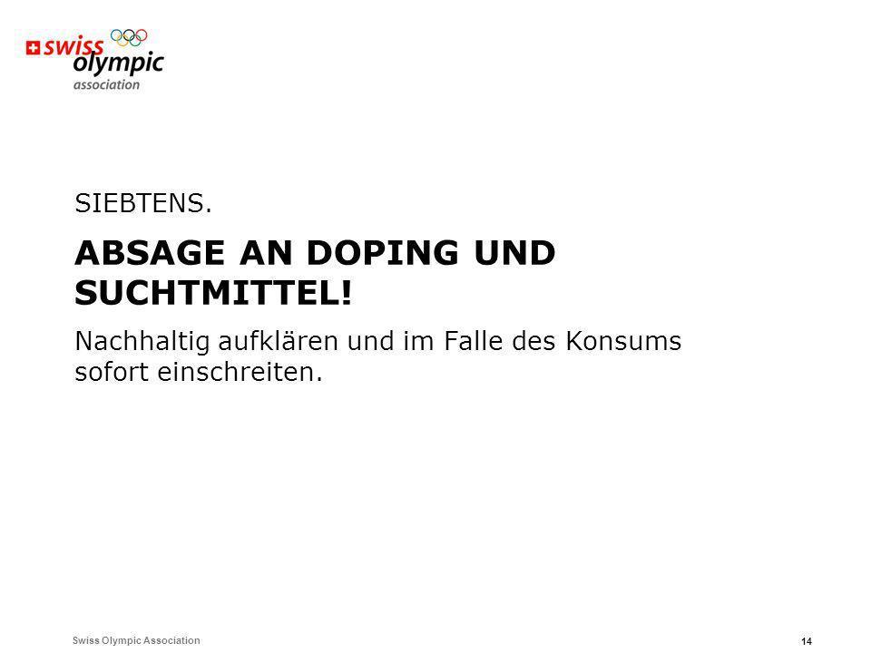 Swiss Olympic Association 14 SIEBTENS. ABSAGE AN DOPING UND SUCHTMITTEL! Nachhaltig aufklären und im Falle des Konsums sofort einschreiten.
