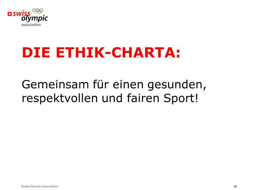 Swiss Olympic Association 15 DIE ETHIK-CHARTA: Gemeinsam für einen gesunden, respektvollen und fairen Sport!