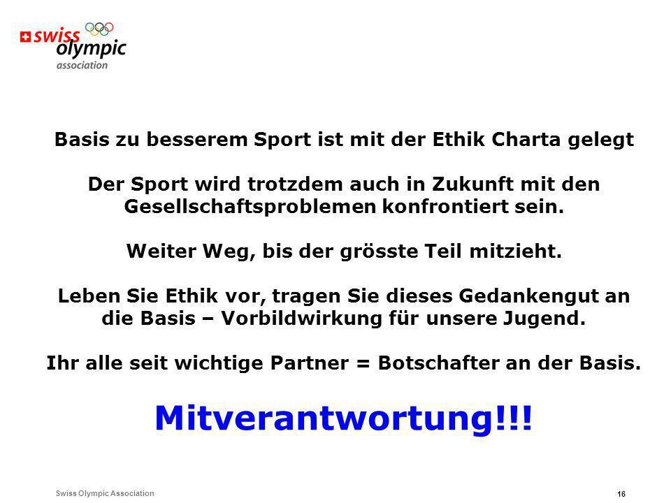 Swiss Olympic Association 16 Basis zu besserem Sport ist mit der Ethik Charta gelegt Der Sport wird trotzdem auch in Zukunft mit den Gesellschaftsproblemen konfrontiert sein.